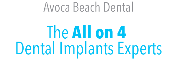 Avoca Beach Dental - The All on 4 Dental Implants Experts